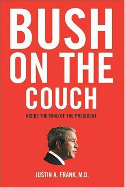 Bestsellers (2006) - Bush on the Couch: Inside the Mind of the President by Justin A. Frank