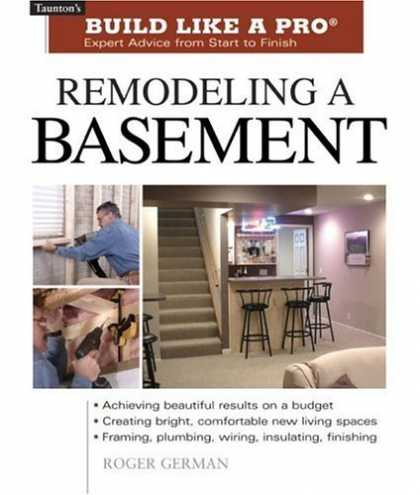 Bestsellers (2006) - Remodeling a Basement (Build Like A Pro) by Roger German