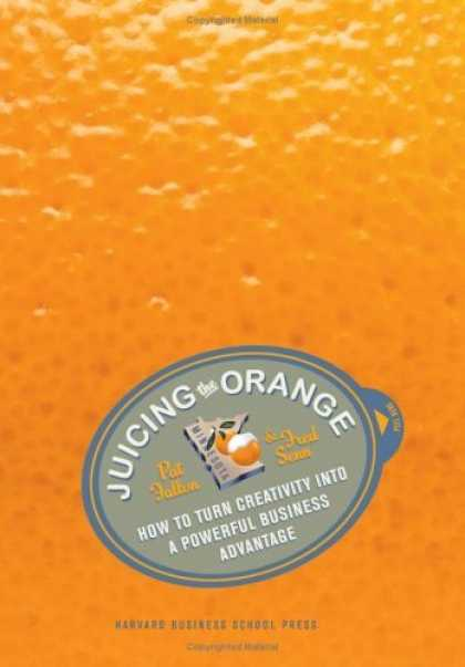 Bestsellers (2006) - Juicing the Orange: How to Turn Creativity into a Powerful Business Advantage by