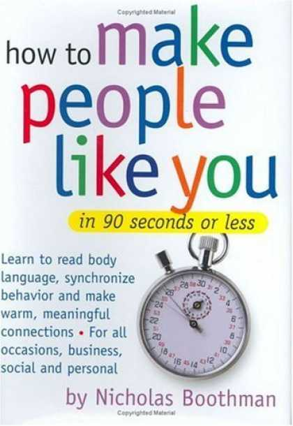 Bestsellers (2006) - How to Make People Like You in 90 Seconds or Less by Nicholas Boothman