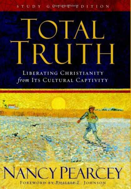Bestsellers (2006) - Total Truth: Liberating Christianity from Its Cultural Captivity (Study Guide Ed