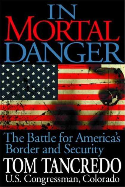 Bestsellers (2006) - In Mortal Danger: The Battle for America's Border and Security by Tom Tancredo