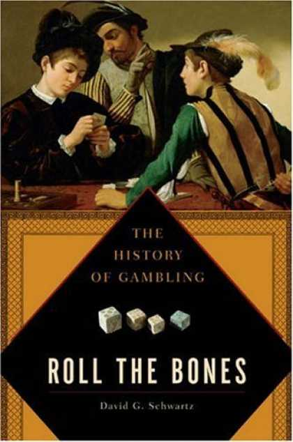 Bestsellers (2006) - Roll the Bones: The History of Gambling by David G. Schwartz