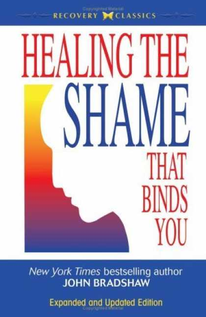 Bestsellers (2006) - Healing the Shame that Binds You: Recovery Classics Edition (Recovery Classics)