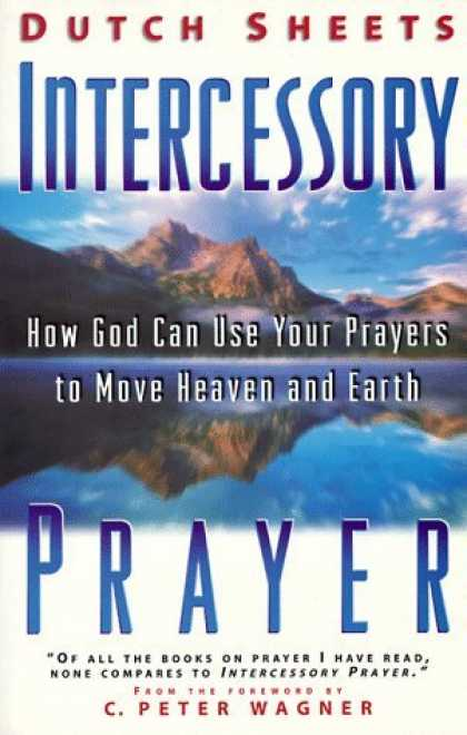 Bestsellers (2006) - Intercessory Prayer: How God Can Use Your Prayers to Move Heaven and Earth by Du