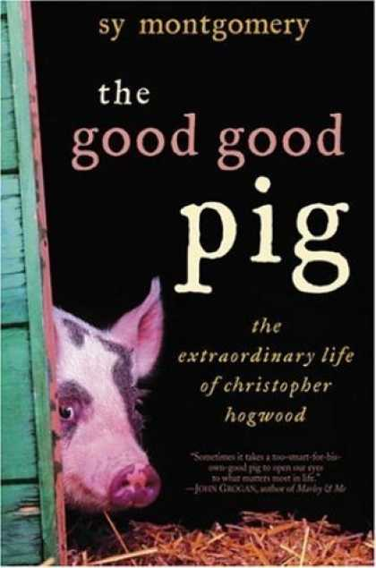 Bestsellers (2006) - The Good Good Pig: The Extraordinary Life of Christopher Hogwood by Sy Montgomer