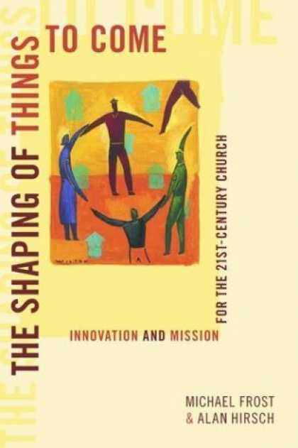 Bestsellers (2006) - The Shaping of Things to Come: Innovation and Mission for the 21 Century Church