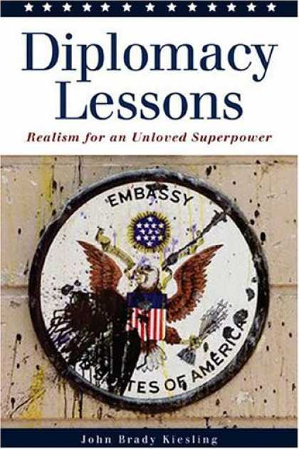 Bestsellers (2006) - Diplomacy Lessons: Realism for an Unloved Superpower by John Brady Kiesling
