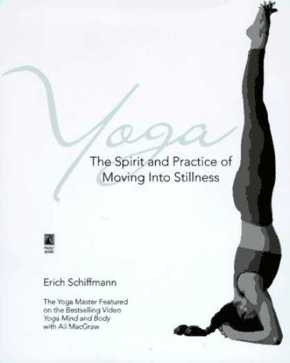 Bestsellers (2006) - Yoga: The Spirit and Practice of Moving into Stillness by Erich Schiffmann