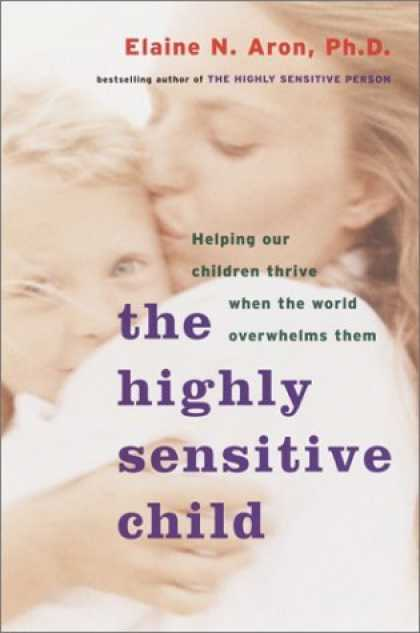 Bestsellers (2006) - The Highly Sensitive Child: Helping Our Children Thrive When the World Overwhelm
