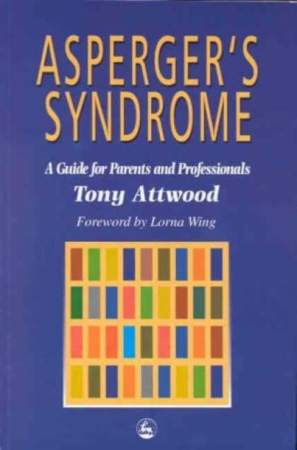 Bestsellers (2006) - Asperger's Syndrome: A Guide for Parents and Professionals by Tony Attwood