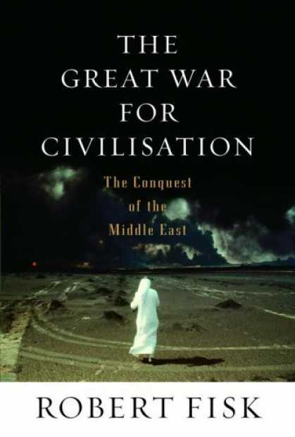 Bestsellers (2006) - The Great War for Civilisation: The Conquest of the Middle East by Robert Fisk