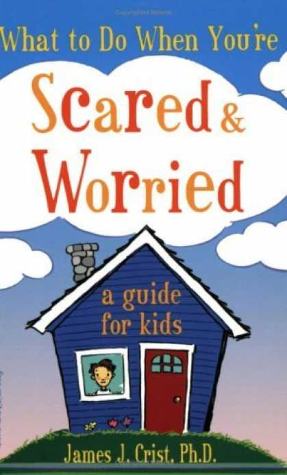 Bestsellers (2006) - What to Do When You're Scared and Worried: A Guide for Kids by James J. Crist