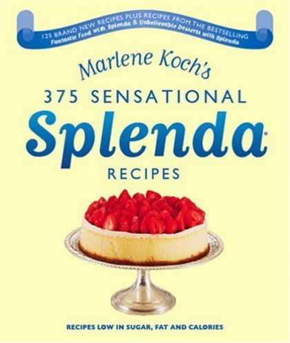 Bestsellers (2006) - Marlene Koch's Sensational Splenda Recipes: Over 375 Recipes Low in Sugar, Fat,