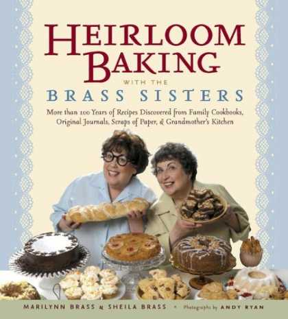 Bestsellers (2006) - Heirloom Baking with the Brass Sisters: More than 100 Years of Recipes Discovere