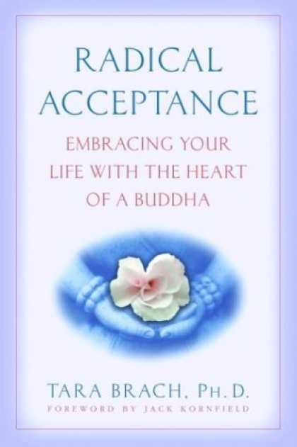 Bestsellers (2006) - Radical Acceptance: Embracing Your Life With the Heart of a Buddha by Tara Brach