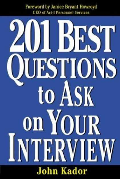 Bestsellers (2006) - 201 Best Questions To Ask On Your Interview by John Kador