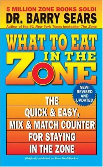 Bestsellers (2006) - What to Eat in the Zone: The Quick & Easy, Mix & Match Counter for Staying in th