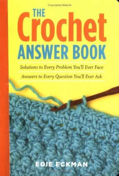 Bestsellers (2006) - The Crochet Answer Book: Solutions to Every Problem You'll Ever Face; Answers to