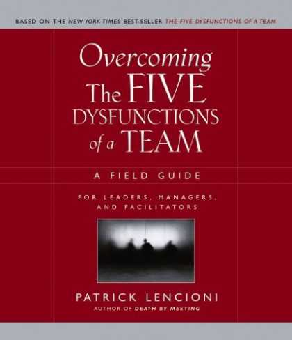 Bestsellers (2006) - Overcoming the Five Dysfunctions of a Team: A Field Guide for Leaders, Managers,