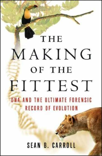Bestsellers (2006) - The Making of the Fittest: DNA and the Ultimate Forensic Record of Evolution by