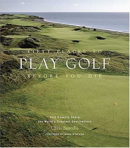 Bestsellers (2006) - Fifty Places to Play Golf Before You Die: Golf Experts Share the World's Greates