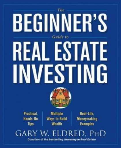 Bestsellers (2006) - The Beginner's Guide to Real Estate Investing by Gary W. Eldred