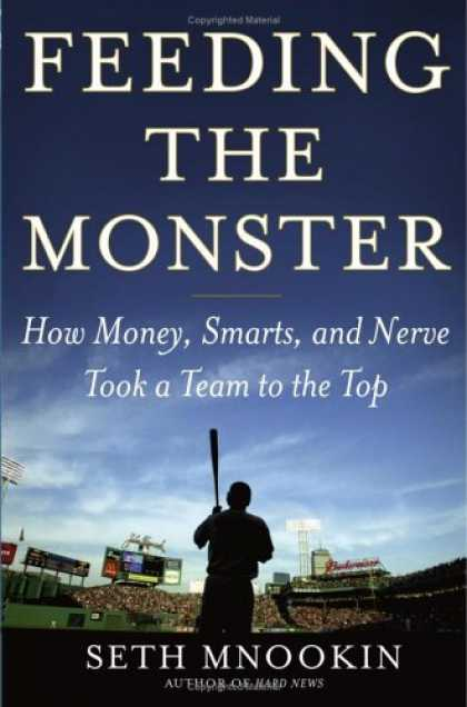 Bestsellers (2006) - Feeding the Monster: How Money, Smarts, and Nerve Took a Team to the Top by Seth