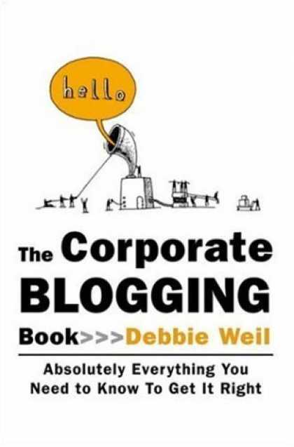 Bestsellers (2006) - The Corporate Blogging Book: Absolutely Everything You Need to Know to Get It Ri