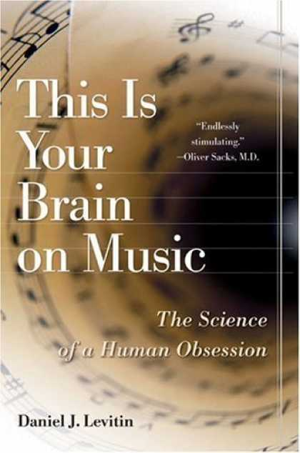 Bestsellers (2006) - This Is Your Brain on Music: The Science of a Human Obsession by Daniel J. Levit