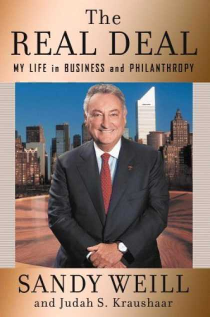 Bestsellers (2006) - The Real Deal: My Life in Business and Philanthropy by Sandy Weill