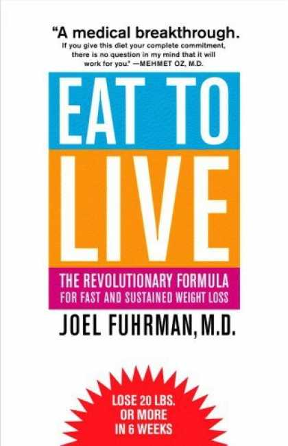 Bestsellers (2006) - Eat to Live: The Revolutionary Formula for Fast and Sustained Weight Loss by Joe