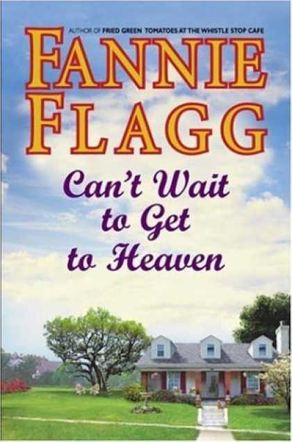 Bestsellers (2006) - Can't Wait to Get to Heaven: A Novel by Fannie Flagg