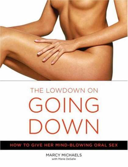 Bestsellers (2006) - The Low Down on Going Down: How to Give Her Mind-Blowing Oral Sex by Marcy Micha