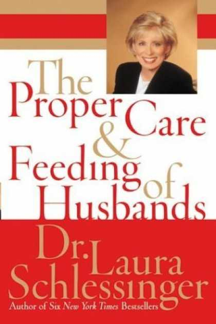 Bestsellers (2006) - The Proper Care and Feeding of Husbands by Laura Schlessinger