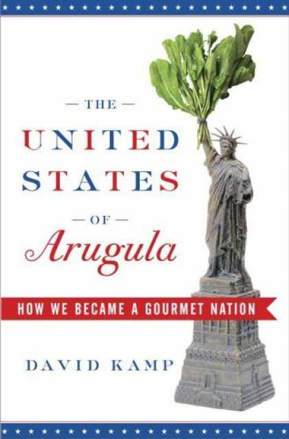 Bestsellers (2006) - The United States of Arugula: How We Became a Gourmet Nation by David Kamp