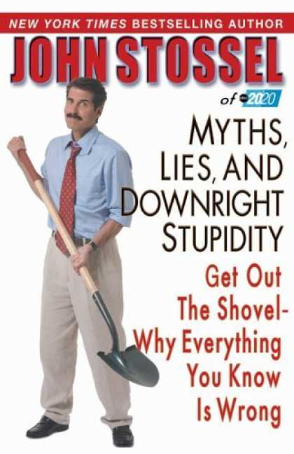 Bestsellers (2006) - Myths, Lies, and Downright Stupidity: Get Out the Shovel--Why Everything You Kno