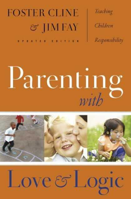 Bestsellers (2006) - Parenting With Love And Logic (Updated and Expanded Edition) by Foster W. Cline