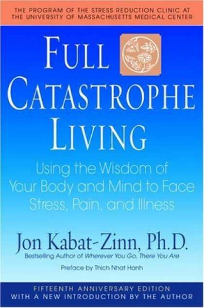 Bestsellers (2006) - Full Catastrophe Living: Using the Wisdom of Your Body and Mind to Face Stress,
