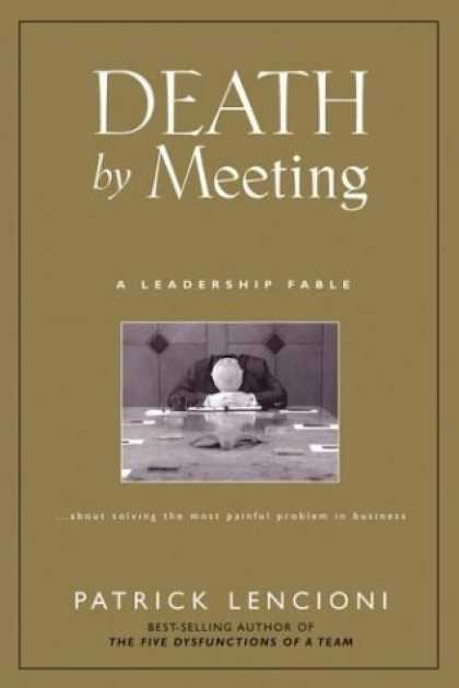 Bestsellers (2006) - Death by Meeting: A Leadership Fable...About Solving the Most Painful Problem in