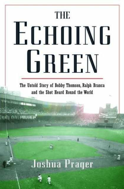 Bestsellers (2006) - The Echoing Green: The Untold Story of Bobby Thomson, Ralph Branca and the Shot