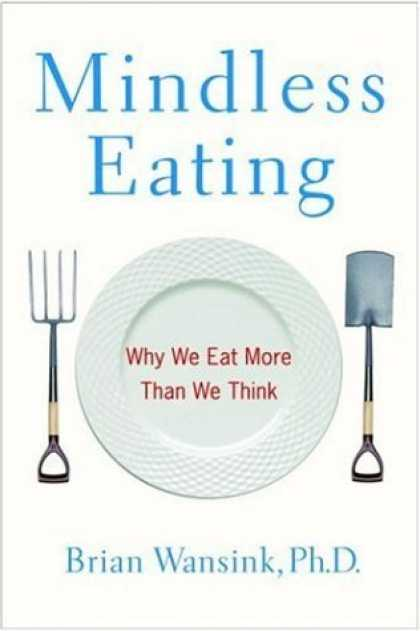 Bestsellers (2006) - Mindless Eating: Why We Eat More Than We Think by Brian Wansink