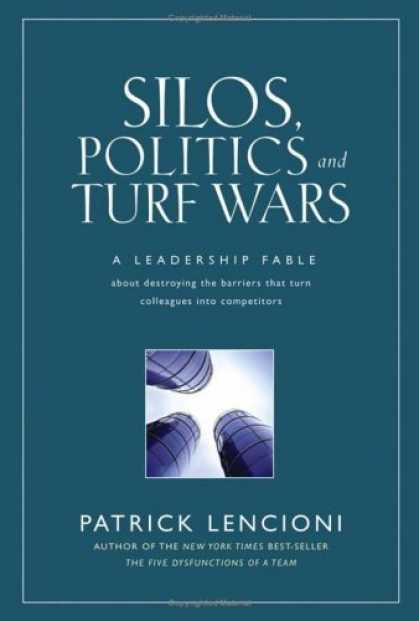 Bestsellers (2006) - Silos, Politics and Turf Wars: A Leadership Fable About Destroying the Barriers