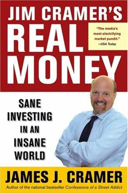 Bestsellers (2006) - Jim Cramer's Real Money: Sane Investing in an Insane World by James J. Cramer