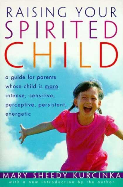Bestsellers (2006) - Raising Your Spirited Child: A Guide for Parents Whose Child Is More Intense, Se