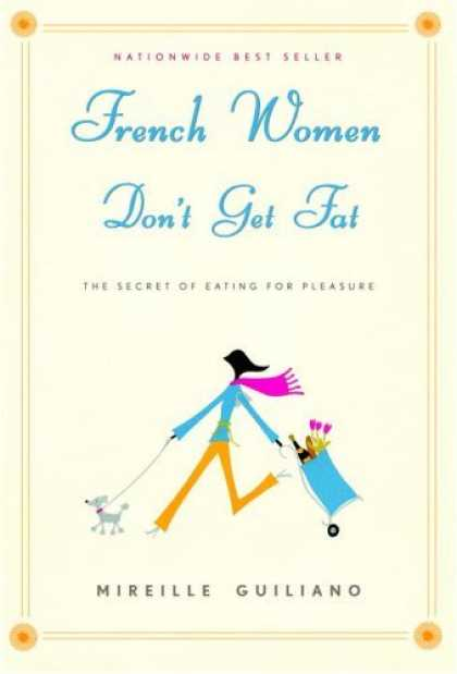 Bestsellers (2006) - French Women Don't Get Fat: The Secret of Eating For Pleasure by Mireille Guilia