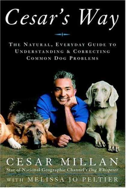Bestsellers (2006) - Cesar's Way: The Natural, Everyday Guide to Understanding and Correcting Common