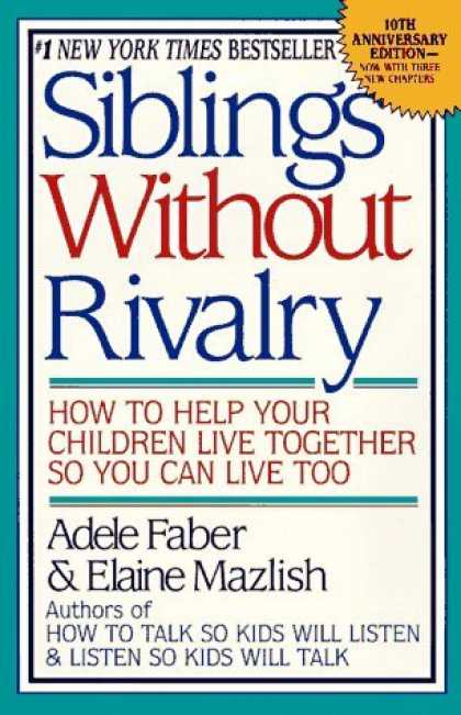 Bestsellers (2006) - Siblings Without Rivalry: How to Help Your Children Live Together So You Can Liv