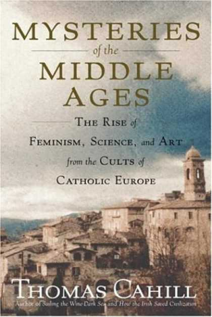 Bestsellers (2006) - Mysteries of the Middle Ages: The Rise of Feminism, Science, and Art from the Cu
