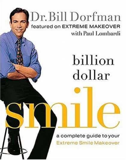 Bestsellers (2006) - Billion Dollar Smile: A Complete Guide to Your Extreme Smile Makeover by Bill Do